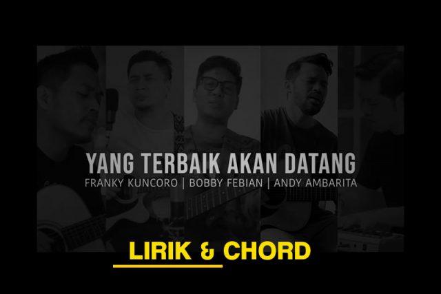 Lirik-Chord-Lagu-Yang-Terbaik-Akan-Datang-Franky-Kuncoro-Bobby-Febian-Andy-Ambarita